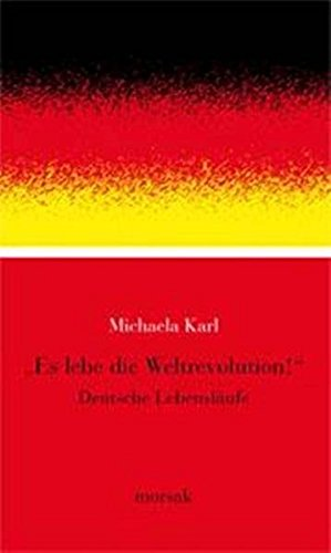 Es lebe die Weltrevolution: Deutsche Lebensläufe - Karl Michaela