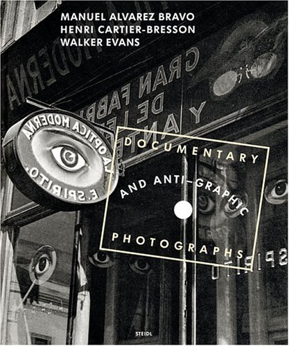9783865210722: Manuel Alvarez Bravo, Henri Cartier-Bresson, and Walker Evans: Documentary and Anti-Graphic Photographs