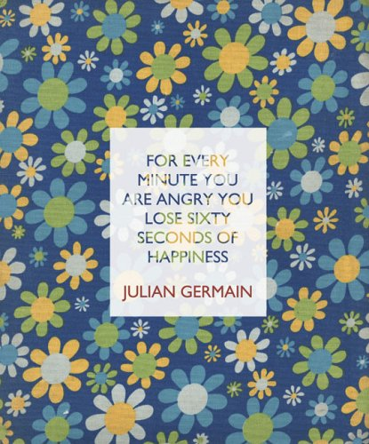 9783865210777: Julian Germain: For every minute you are angry you lose sixty seconds of happiness