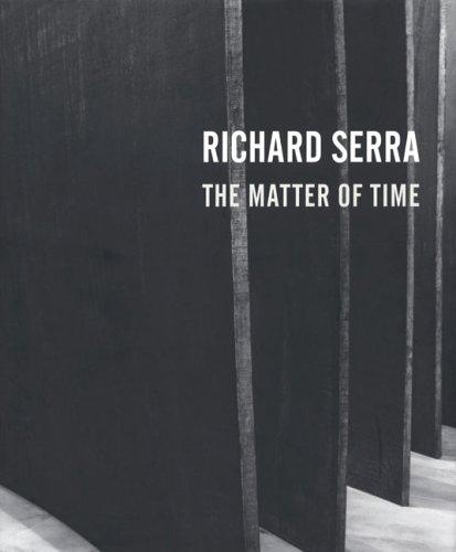 Richard Serra: The Matter of Time: Serra, Richard and