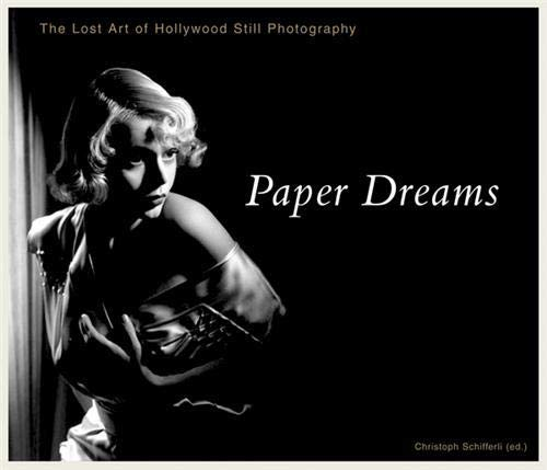 Paper Dreams: The Lost Art of Hollywood Still Photography: Schifferli, Christoph; Campany, David