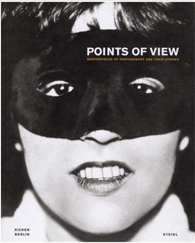 Points of View. Masterpieces of Photography and Their Stories. Edited by Annette and Rudolf Kicke...
