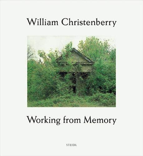 9783865215932: William Christenberry: Working from Memory - Collected Stories