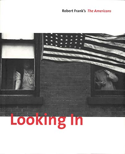 Looking In: Robert Frank's The Americans: Expanded: Greenough, Sarah; Robert