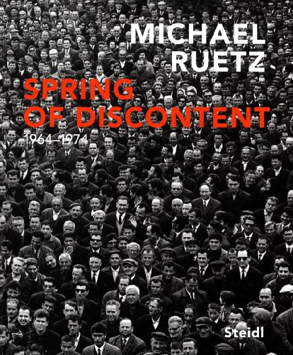 Spring of Discontent, 1964-1974. Texts by Michael Ruetz and Rolf Sachsse. (Translation: Stephen L...