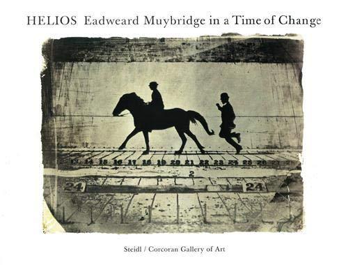 Helios: Eadweard Muybridge in a Time of Change (9783865219268) by Philip Brookman; Marta Braun; Corey Keller; Rebecca Solnit; Andy Grundberg