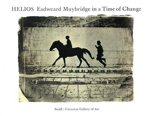 9783865219268: Helios: Eadweard Muybridge in a Time of Change