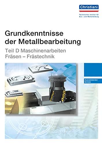9783865224262: Grundkenntnisse der Metallbearbeitung Teil D - Maschinenarbeiten Fräsen - Frästechnik