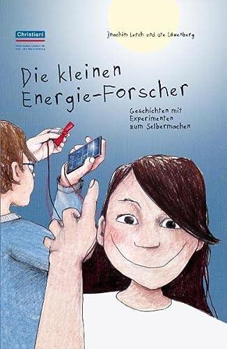Die kleinen Energie-Forscher : Geschichten mit Experimenten zum Selbermachen. Joachim Lerch und Ute Löwenberg. Ill. von Hannah Lerch - Lerch, Joachim, Ute Löwenberg und Hannah (Illustrator) Lerch