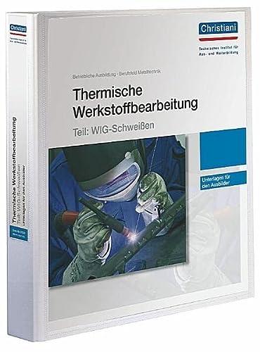 9783865227522: Thermische Werkstoffbearbeitung - Teil: WIG-Schweißen: Unterlagen für den Ausbilder