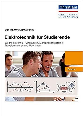 9783865229366: Elektrotechnik für Studierende: Wechselstrom 2 - Ortskurven, Mehrphasensysteme, Transformatoren und Übertrager - Band 4