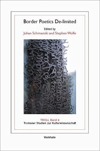 Border poetics de-limited.: Schimanski , Johan & Stephen Wolfe (eds.)