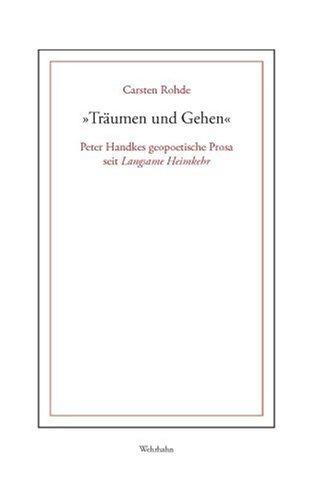 9783865250452: Träumen und Gehen: Peter Handkes geopoetische Prosa seit Langsame Heimkehr (Livre en allemand)