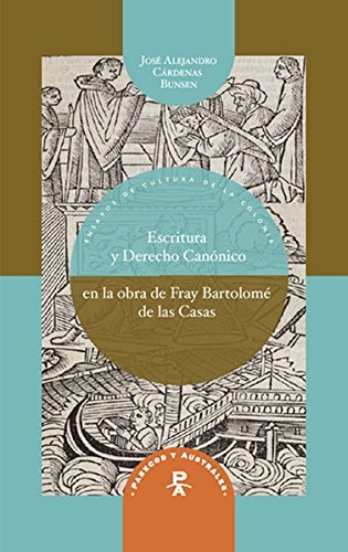 Escritura y Derecho Canónico en la obra de fray Bartolomé de las Casas: José ...