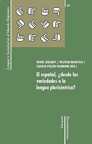 9783865276469: El español, ¿desde las variedades a la lengua pluricéntrica?