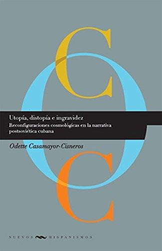 Utopía, distopía e ingravidez: Reconfiguraciones cosmológicas en la narrativa postsoviética cubana....
