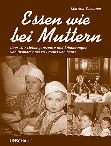 9783865282071: Essen wie bei Muttern: �ber 100 Lieblingsrezepte und Erinnerungen von Bismarck bis zu Promis von heute