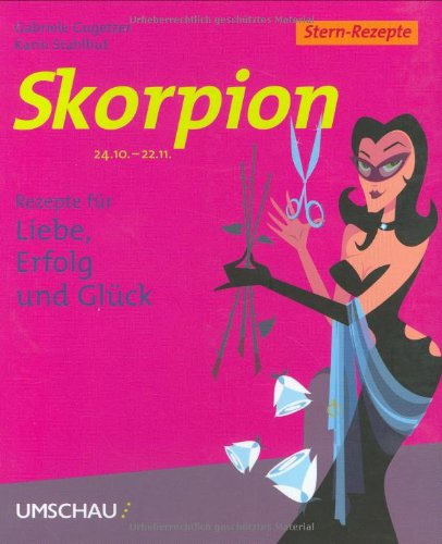Skorpion. Stern-Rezepte. Rezepte für Liebe, Erfolg und: Gugetzer, Gabriele, Stahlhut,