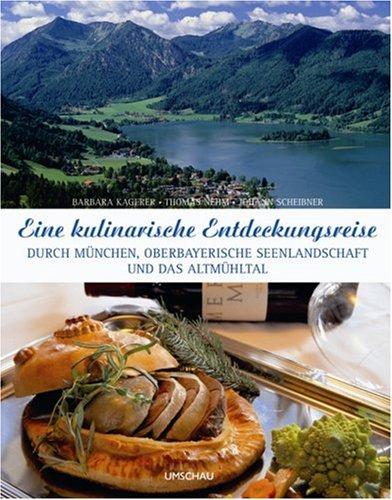 9783865283405: Eine kulinarische Entdeckungsreise durch München, die Oberbayerische Seenlandschaft und das Altmühltal