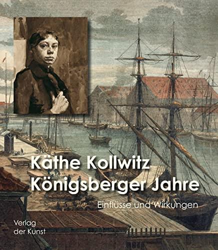 Käthe Kollwitz - Königsberger Jahre: Einflüsse und Wirkungen