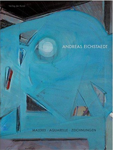 9783865301710: Andreas Eichstaedt: Malerei, Aquarelle und Zeichnungen