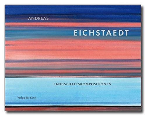 Andreas Eichstaedt: Landschaftskompositionen. Malerei und Zeichnungen: Ingrid Mossinger, Susanne