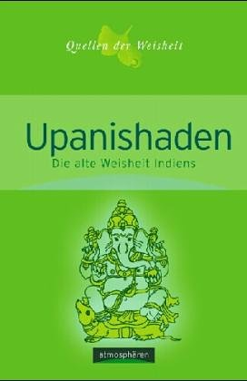 Upanischaden [ss1km] : die alte Weisheit Indiens ; eine Auswahl aus den ältesten Texten