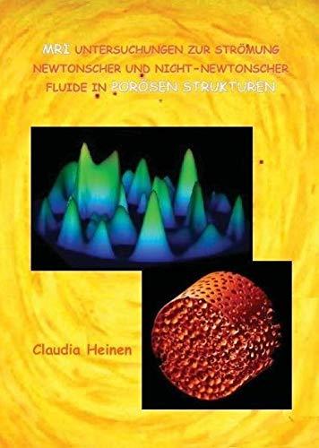 9783865370969: MRI Untersuchungen zur Str�mung newtonscher und nicht - newtonscher Fluide in por�sen Strukturen