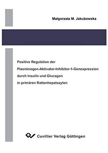 Positive Regulation der Plasminogen-Aktivator-Inhibitor-1-Genexpression durch Insulin und Glucagon ...