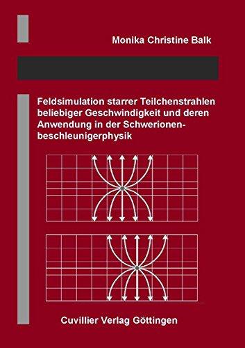 Feldsimulation starrer Teilchenstrahlen beliebiger Geschwindigkeit und deren Anwendung in der ...