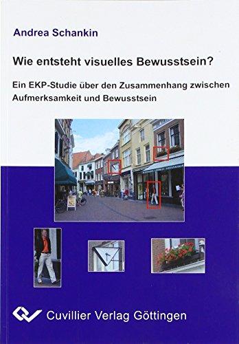 9783865375186: Wie entsteht visuelles Bewusstsein?: Eine EKP-Studie über den Zusammenhang zwischen Aufmerksamkeit und Bewusstsein
