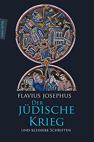Der Jüdische Krieg und Kleinere Schriften: Mit: Josephus, Flavius