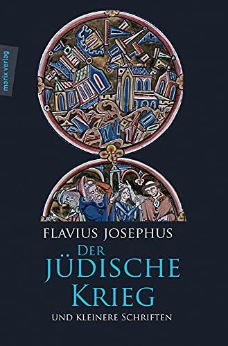 Der Jüdische Krieg und Kleinere Schriften: Mit: Flavius Josephus