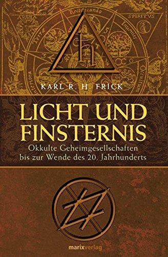 Licht und Finsternis: Gnostisch-theosopische und freimaurerische-okkulte Geheimgesellschaften: Frick, Karl R.