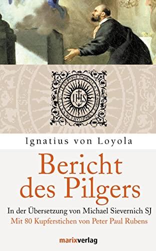 Bericht des Pilgers: Ignatius von Loyola