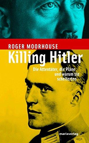 9783865391360: Killing Hitler. Die Attentäter, die Pläne und warum sie scheiterten