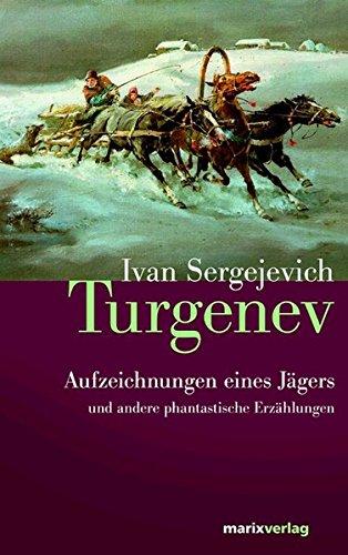 Aufzeichnungen eines Jägers: und andere phantastische Erzählungen: Ivan Turgenev