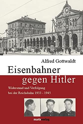9783865392046: Eisenbahner gegen Hitler: Widerstand und Verfolgung bei der Reichsbahn 1933-1945