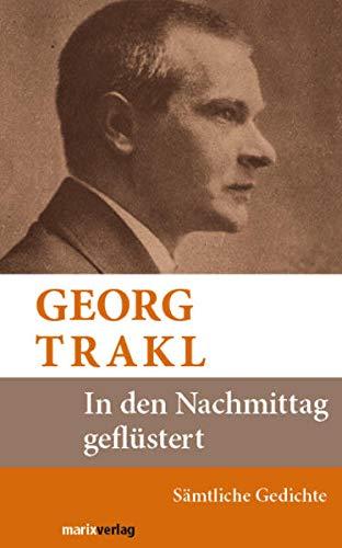 In den Nachmittag geflüstert: Gedichte 1909-1914: Georg Trakl