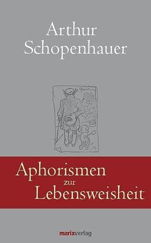 Aphorismen zur Lebensweisheit: Arthur Schopenhauer