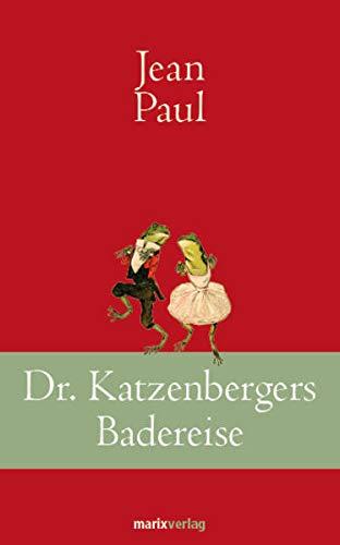 Dr. Katzenbergers Badereise: Erzählung mit einem Vorwort von Ulrich Holbein: Paul, Jean