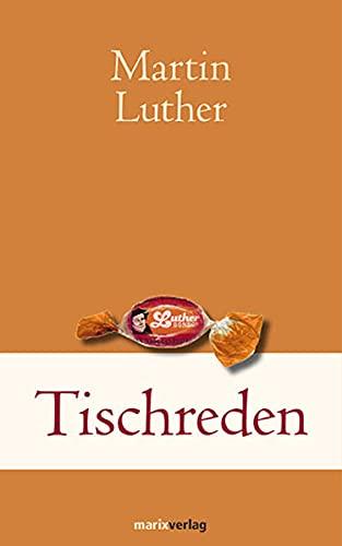 Tischreden: Was nicht dein ist, das lass: Luther, Martin