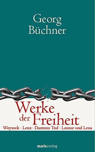 Werke der Freiheit: Woyzeck - Lenz -: Georg Büchner