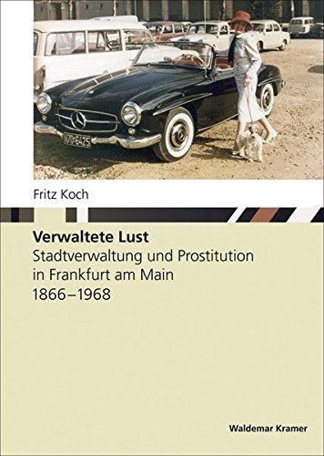 9783865396723: Studien zurFrankfurter Geschichte Band 58: Verwaltete Lust. Stadtverwaltung und Prostitution in Frankfurt am Main 1866-1968