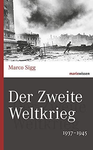 Der Zweite Weltkrieg: 1937-1945: Sigg, Marco