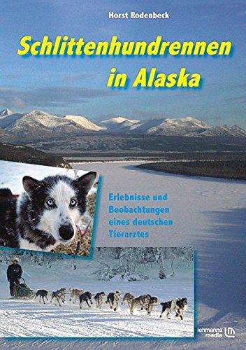 9783865413062: Schlittenhundrennen in Alaska: Erlebnisse und Beobachtungen eines deutschen Tierarztes