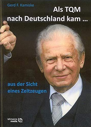 Als TQM nach Deutschland kam.: Aus der: Gerd F. Kamiske