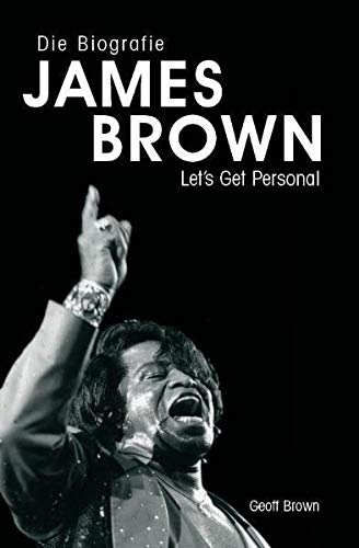 9783865433640: Geoff Brown: Die Biographie James Brown - Let's Get Personal (German Edition)