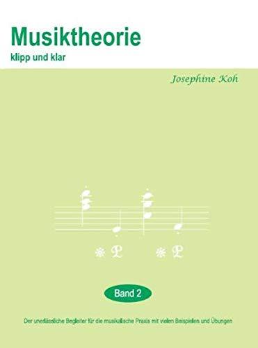 9783865434760: Musiktheorie klipp und klar 2. Der unerlässliche Begleiter für die musikalische Praxis mit vielen Beispielen und Übungen