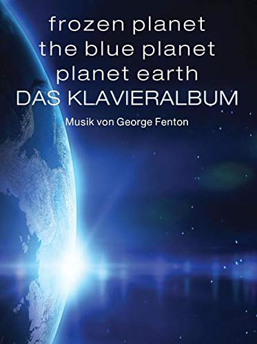 Frozen Planet, The Blue Planet, Planet Earth: Fenton, George (Composer);